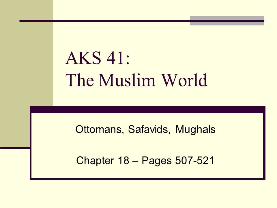 Ottomans, Safavids, Mughals Chapter 18 – Pages 507-521