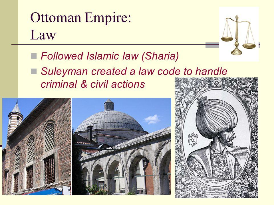 Ottoman Empire: Law Followed Islamic law (Sharia)