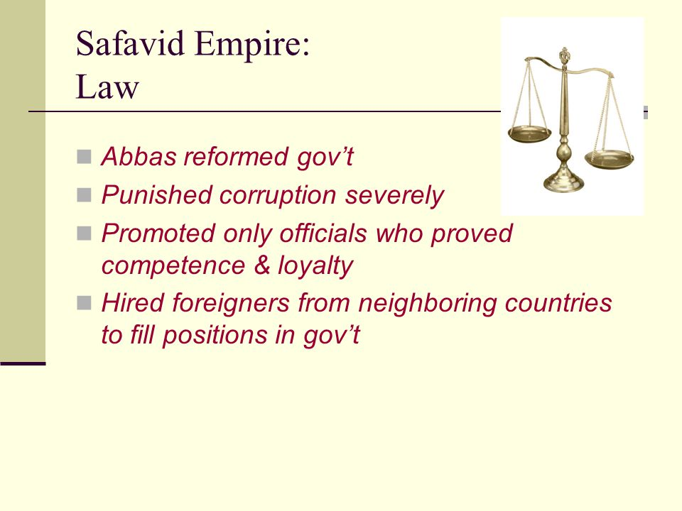 Safavid Empire: Law Abbas reformed gov't Punished corruption severely