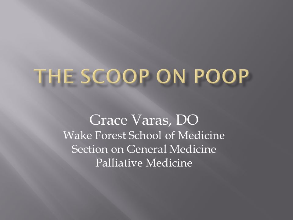 The Scoop on Poop Grace Varas, DO Wake Forest School of Medicine