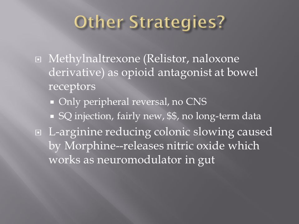 Other Strategies Methylnaltrexone (Relistor, naloxone derivative) as opioid antagonist at bowel receptors.