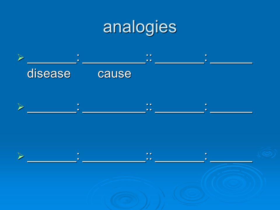 analogies _______: _________:: _______: ______ disease cause