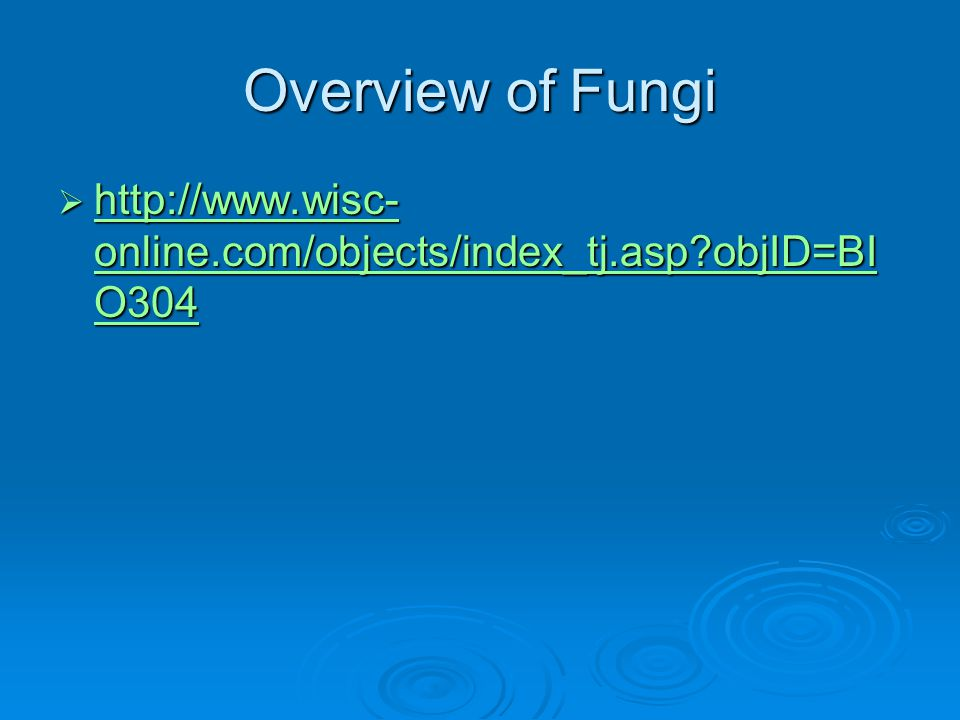 Overview of Fungi http://www.wisc-online.com/objects/index_tj.asp objID=BIO304