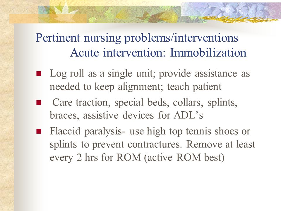 Pertinent nursing problems/interventions Acute intervention: Immobilization