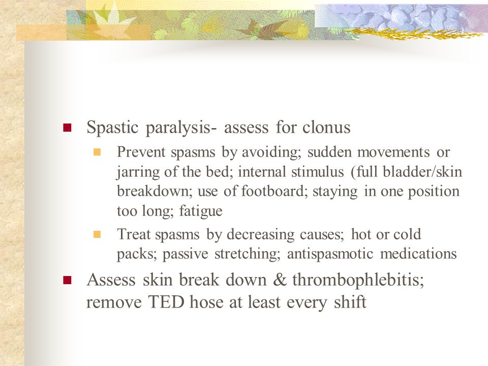 Spastic paralysis- assess for clonus