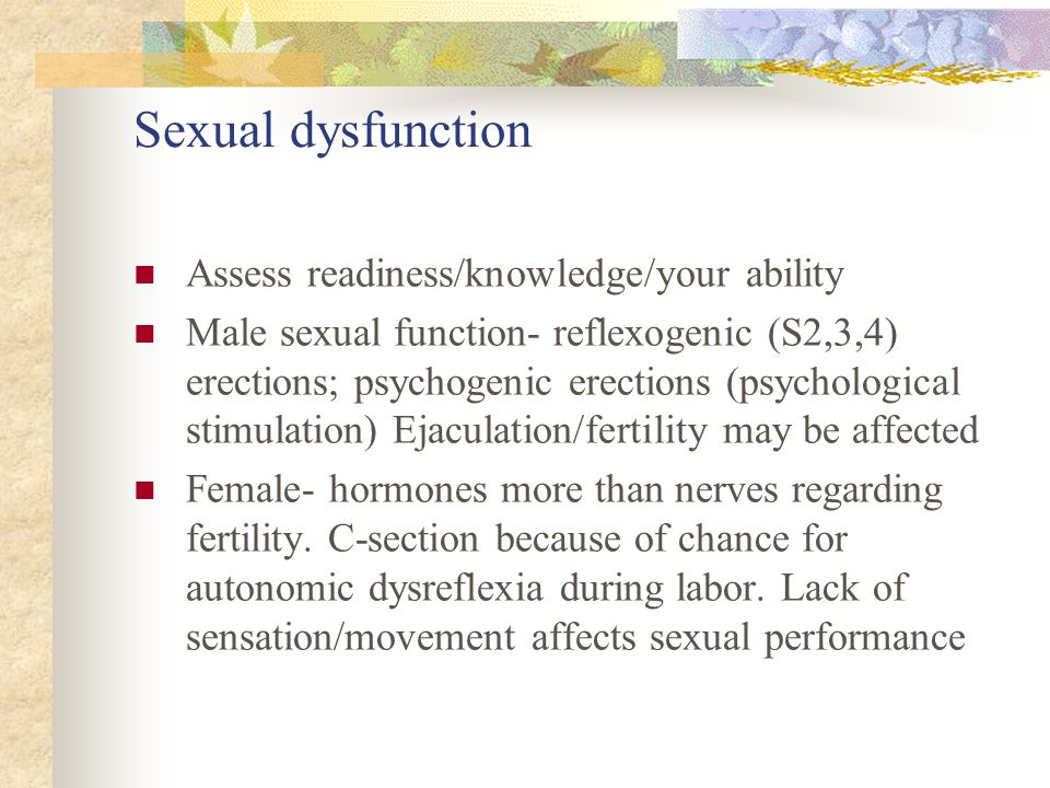 Sexual dysfunction Assess readiness/knowledge/your ability