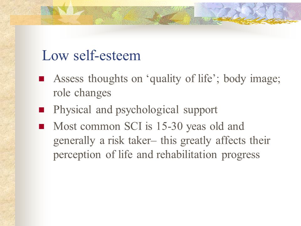 Low self-esteem Assess thoughts on 'quality of life'; body image; role changes. Physical and psychological support.