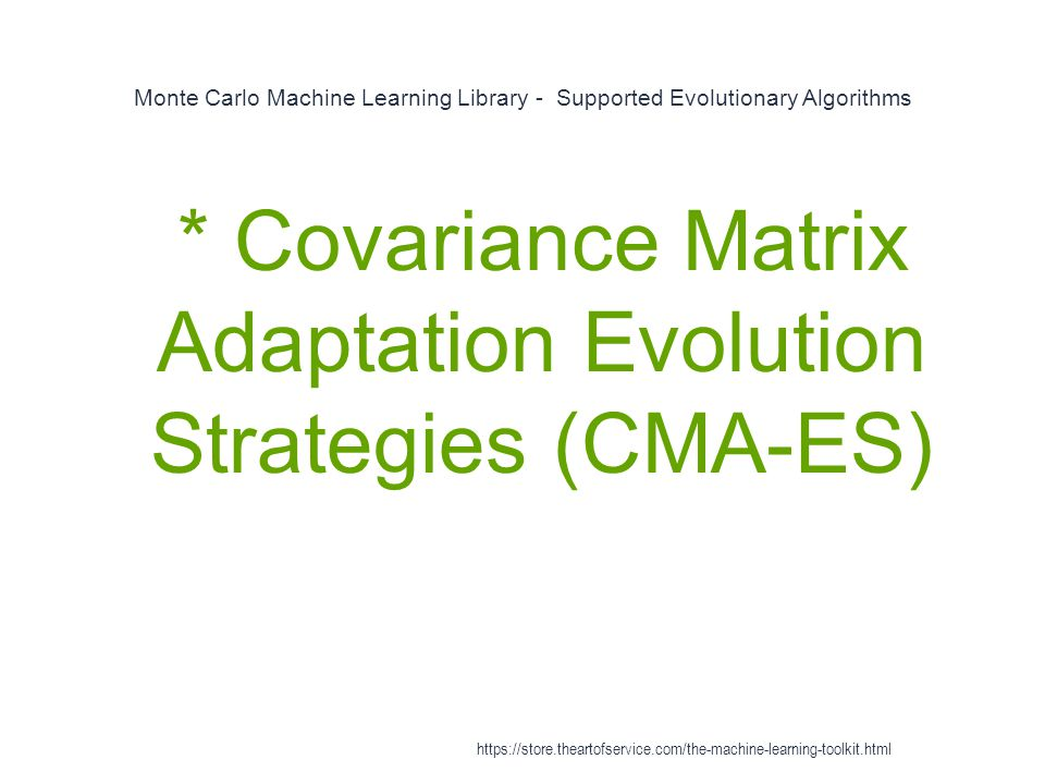 * Covariance Matrix Adaptation Evolution Strategies (CMA-ES)