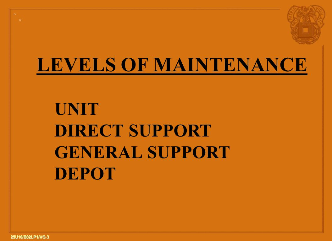LEVELS OF MAINTENANCE UNIT DIRECT SUPPORT GENERAL SUPPORT DEPOT