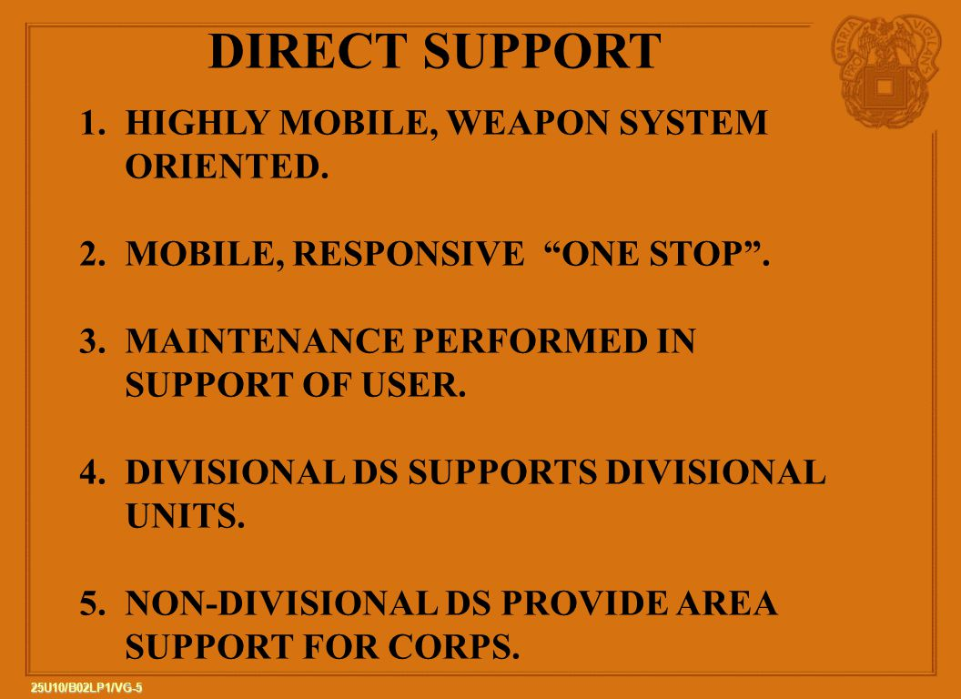 DIRECT SUPPORT 1. HIGHLY MOBILE, WEAPON SYSTEM ORIENTED.
