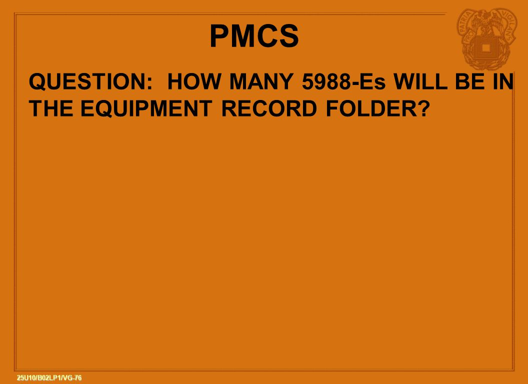 PMCS QUESTION: HOW MANY 5988-Es WILL BE IN THE EQUIPMENT RECORD FOLDER