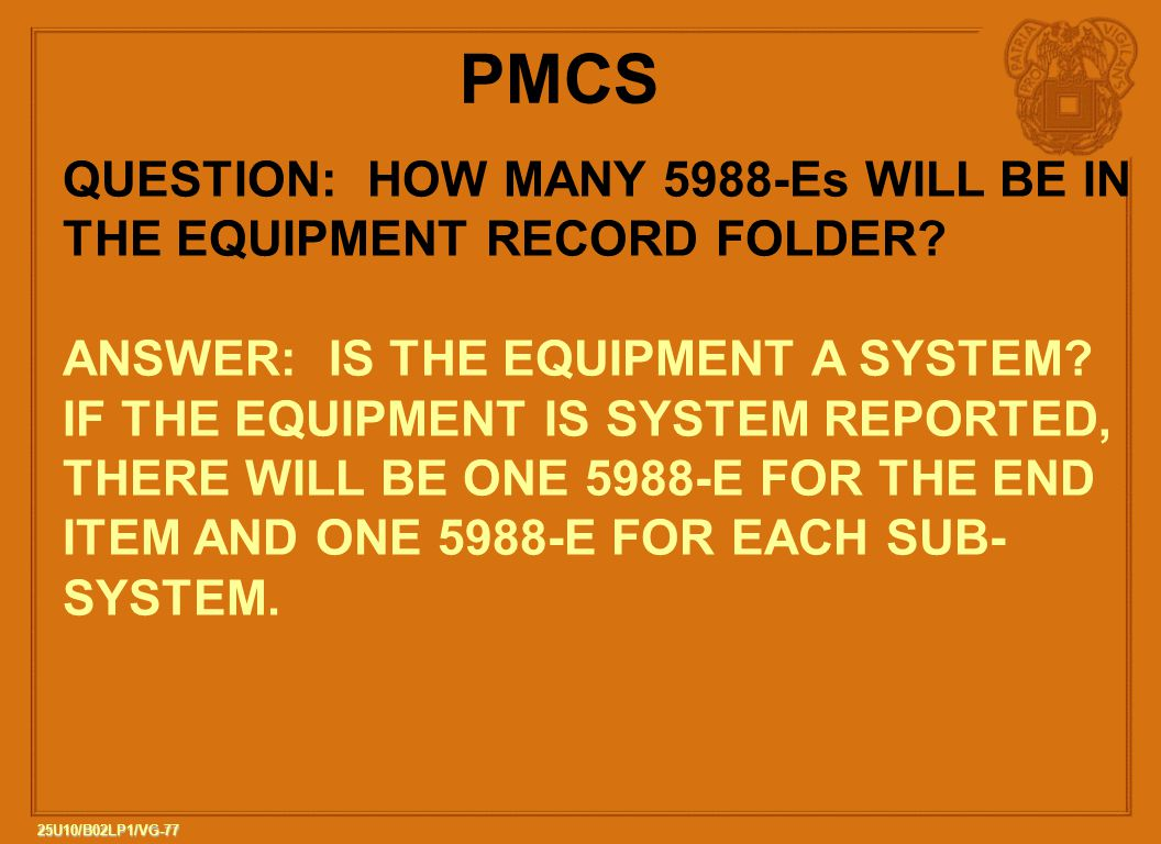 PMCS QUESTION: HOW MANY 5988-Es WILL BE IN THE EQUIPMENT RECORD FOLDER ANSWER: IS THE EQUIPMENT A SYSTEM