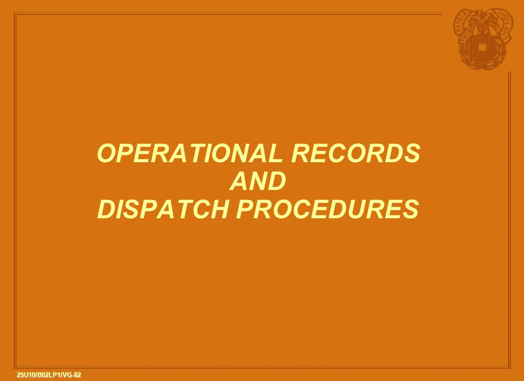 OPERATIONAL RECORDS AND DISPATCH PROCEDURES