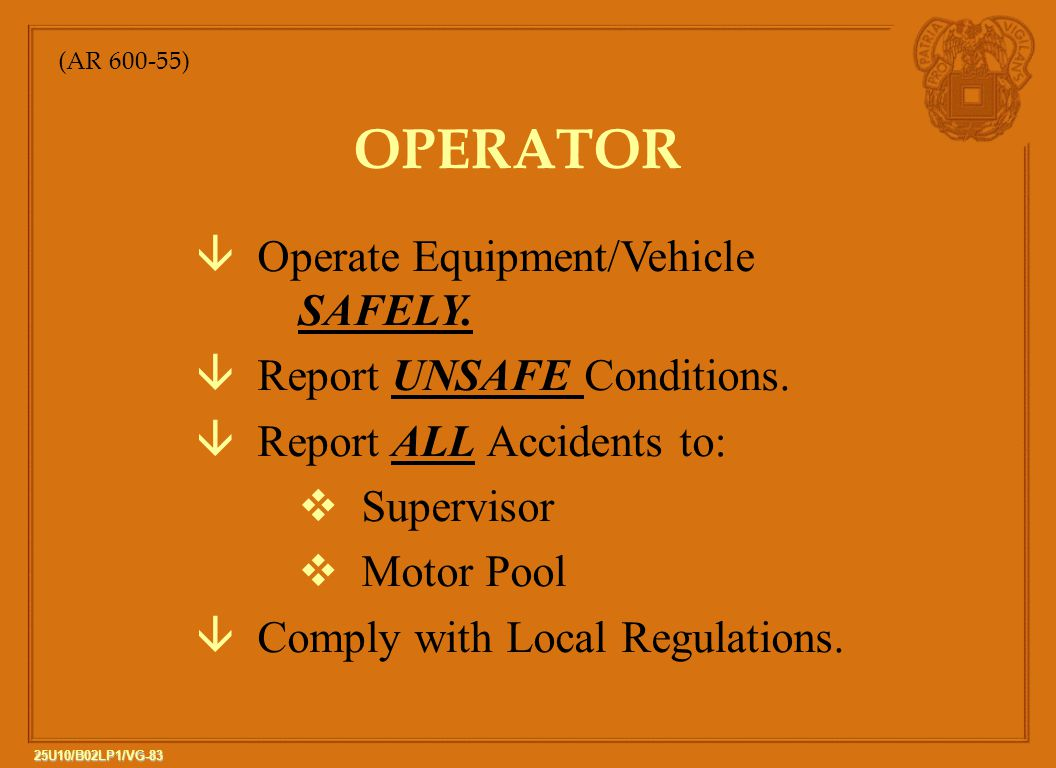 OPERATOR Operate Equipment/Vehicle SAFELY. Report UNSAFE Conditions.