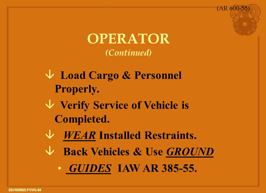 OPERATOR (Continued) Load Cargo & Personnel Properly.