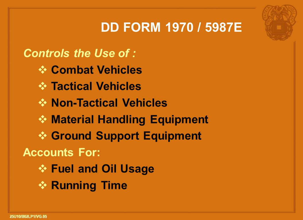 DD FORM 1970 / 5987E Controls the Use of : Combat Vehicles