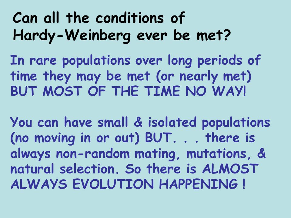 Can all the conditions of Hardy-Weinberg ever be met