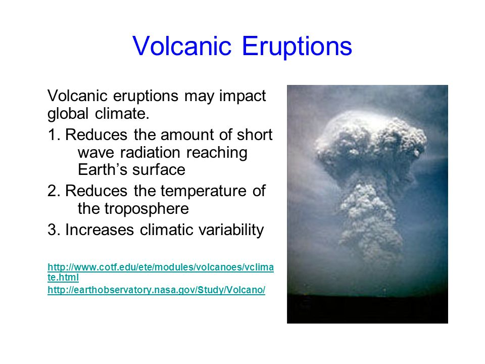 Volcanic Eruptions Volcanic eruptions may impact global climate.