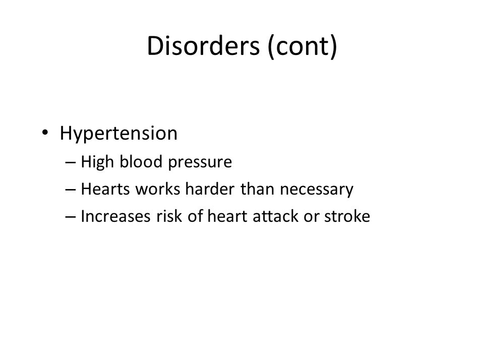 Disorders (cont) Hypertension High blood pressure