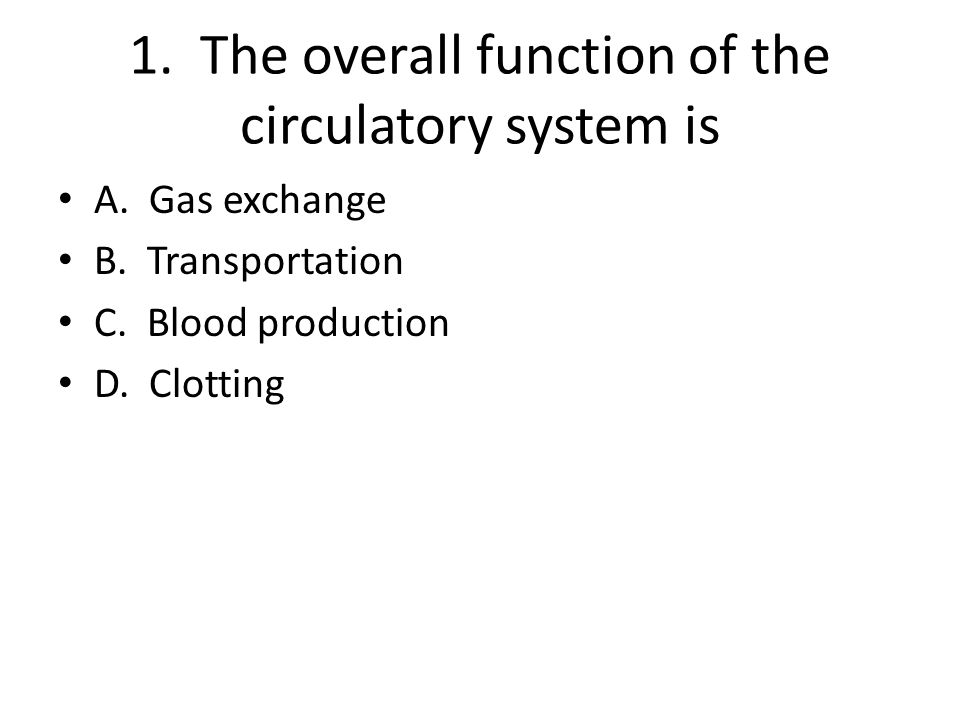 1. The overall function of the circulatory system is