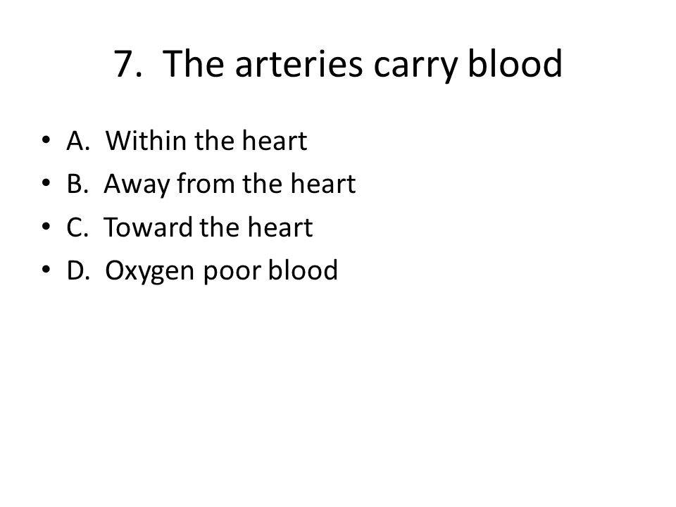 7. The arteries carry blood