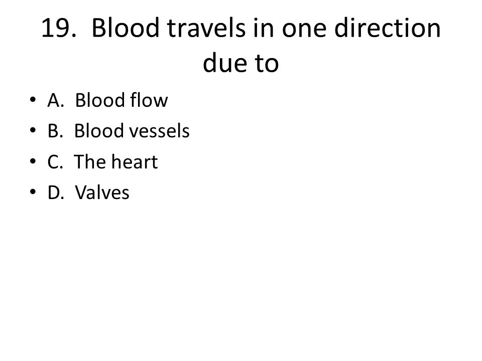 19. Blood travels in one direction due to