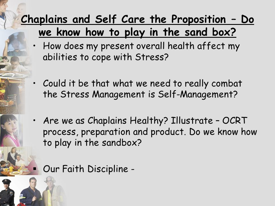 Chaplains and Self Care the Proposition – Do we know how to play in the sand box