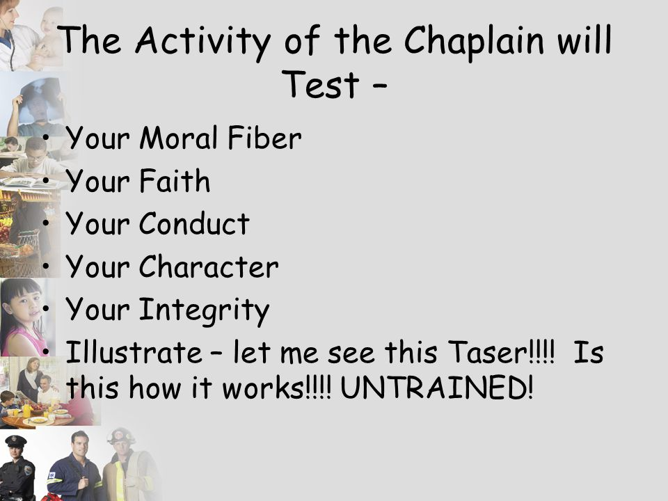 The Activity of the Chaplain will Test –