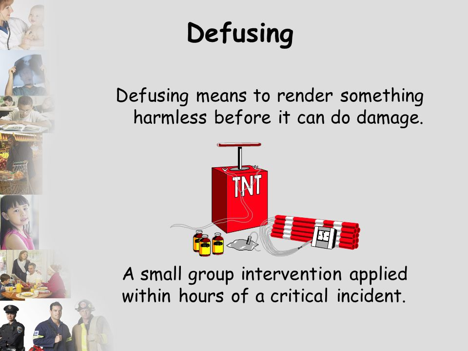 Defusing means to render something harmless before it can do damage.