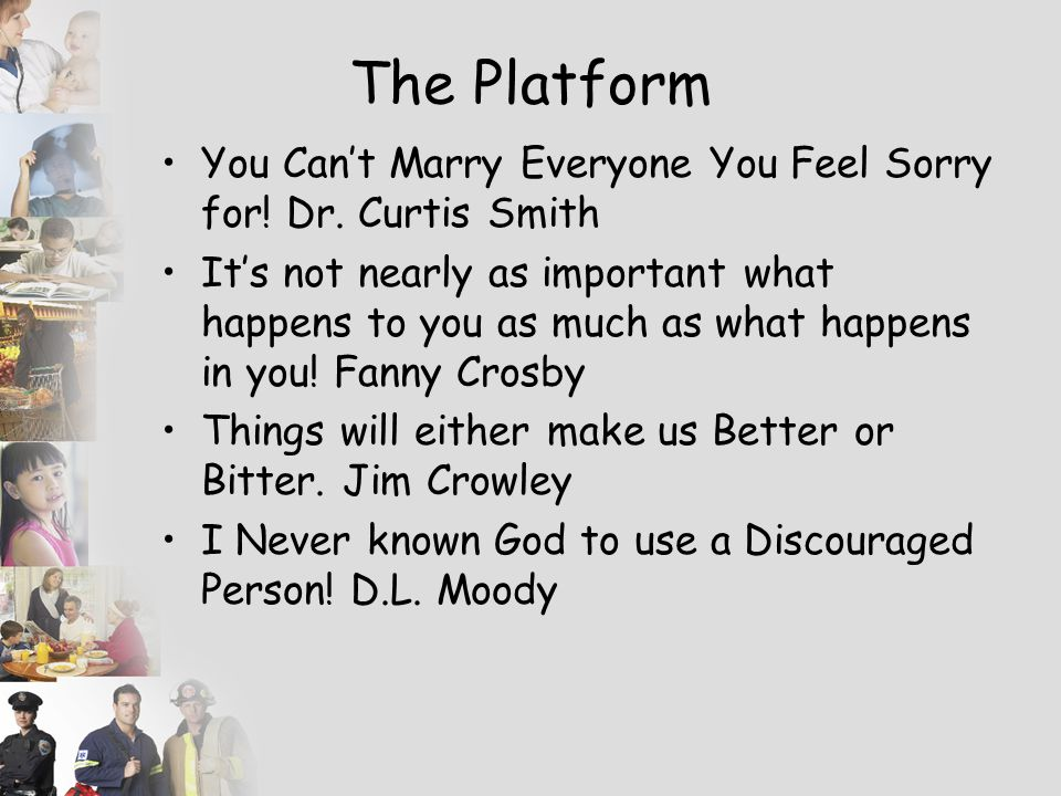 The Platform You Can't Marry Everyone You Feel Sorry for! Dr. Curtis Smith.