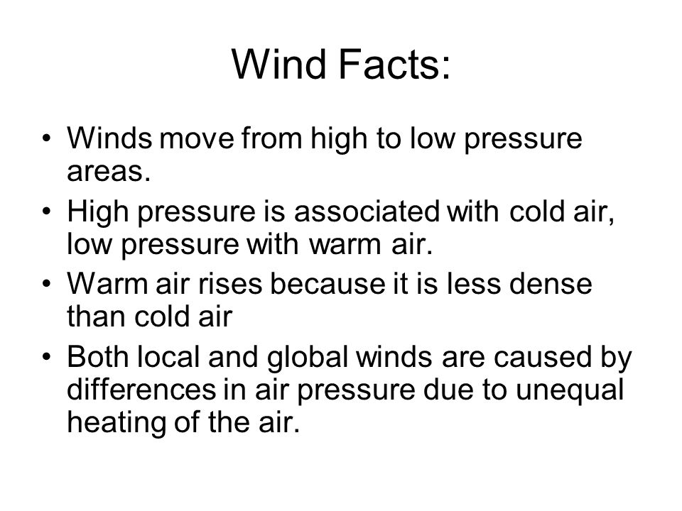 Wind Facts: Winds move from high to low pressure areas.
