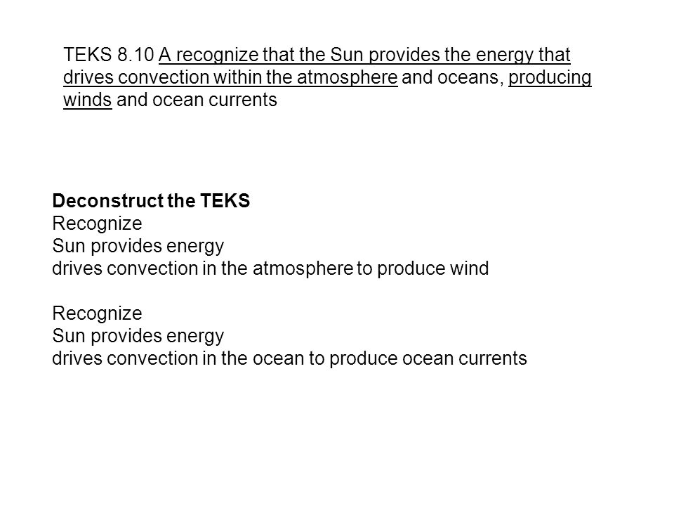 TEKS 8.10 A recognize that the Sun provides the energy that drives convection within the atmosphere and oceans, producing winds and ocean currents