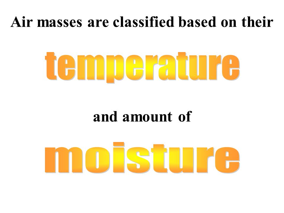 Air masses are classified based on their