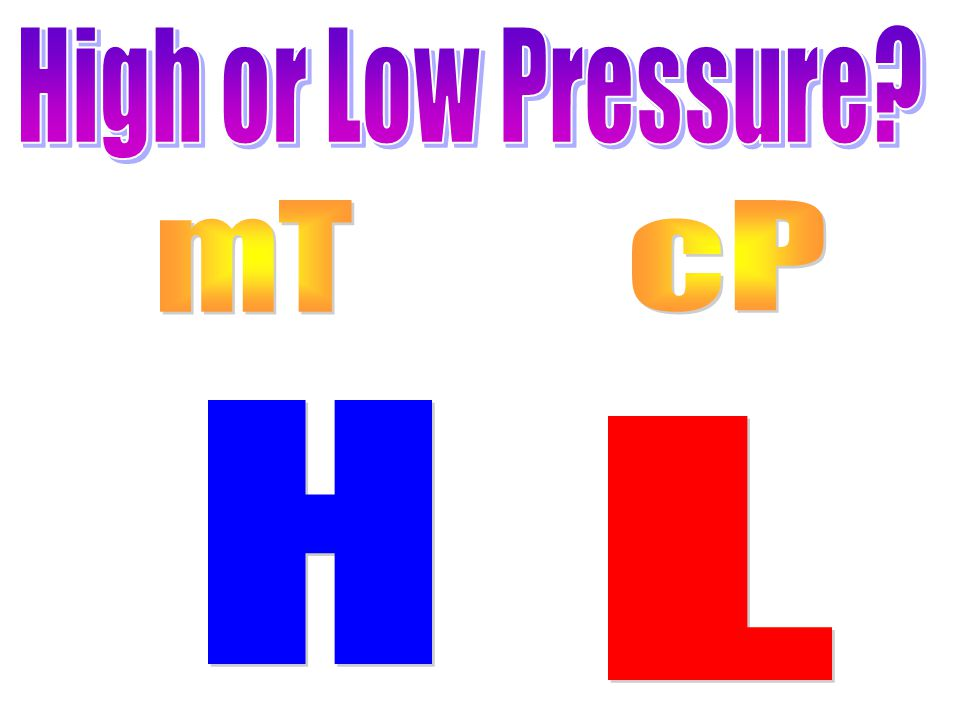 High or Low Pressure mT cP H L