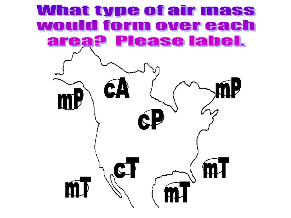 What type of air mass would form over each area Please label. cA mP mP cP cT mT mT mT