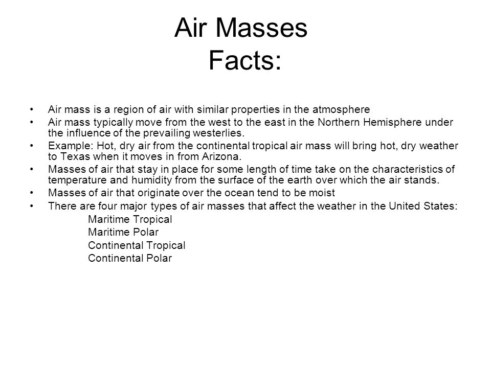 Air Masses Facts: Air mass is a region of air with similar properties in the atmosphere.