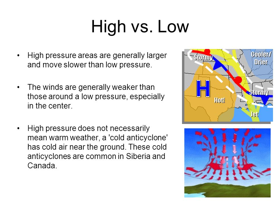 High vs. Low High pressure areas are generally larger and move slower than low pressure.
