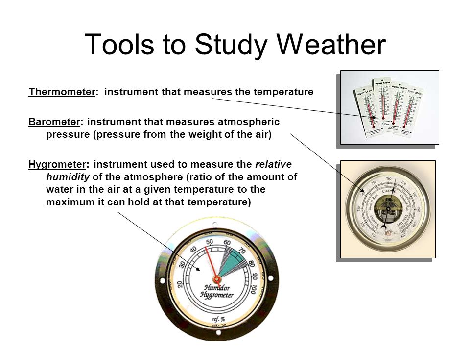 Tools to Study Weather Thermometer: instrument that measures the temperature.