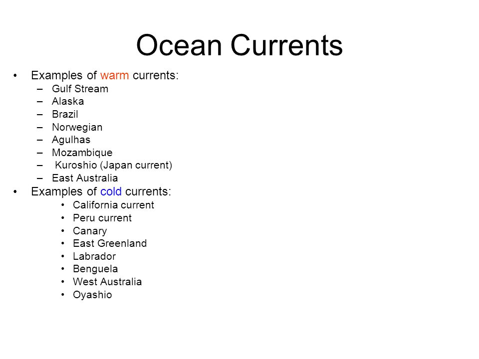 Ocean Currents Examples of warm currents: Examples of cold currents: