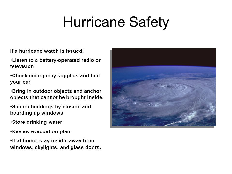Hurricane Safety If a hurricane watch is issued: