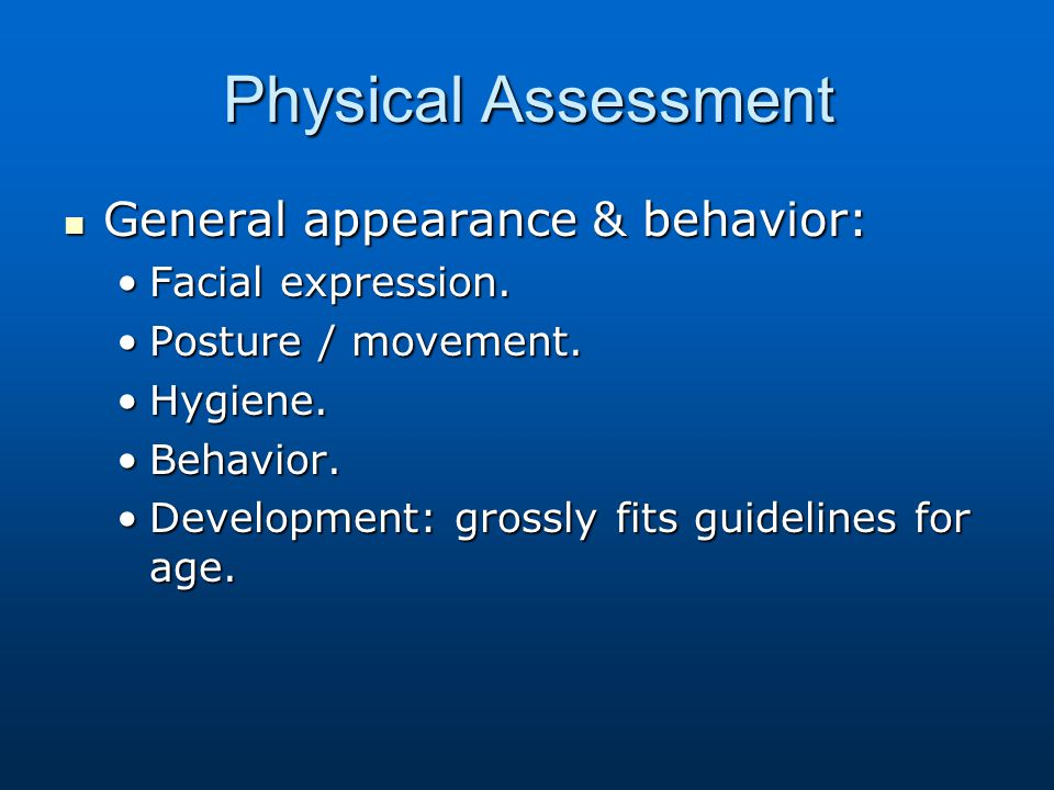 Physical Assessment General appearance & behavior: Facial expression.
