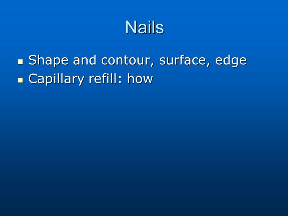 Nails Shape and contour, surface, edge Capillary refill: how