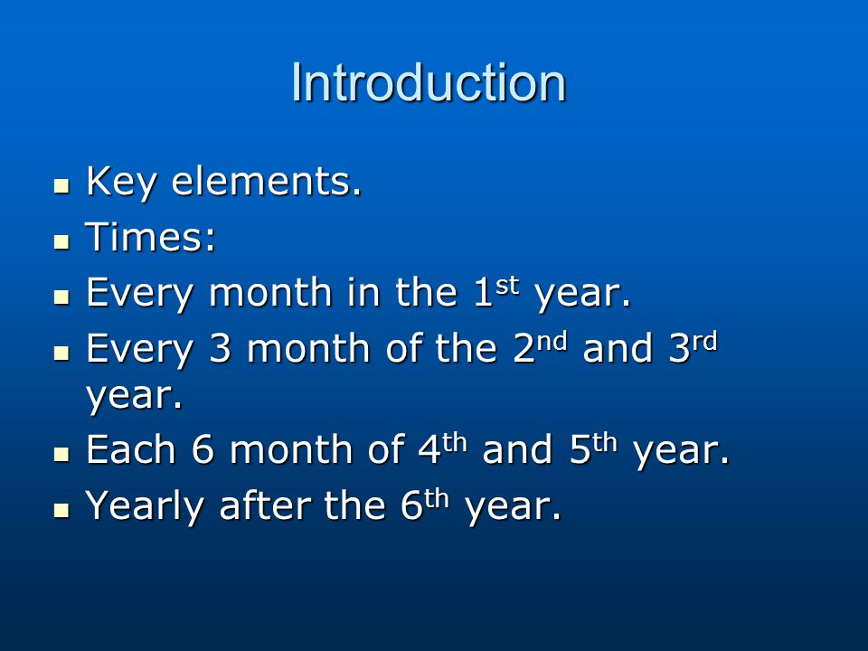 Introduction Key elements. Times: Every month in the 1st year.