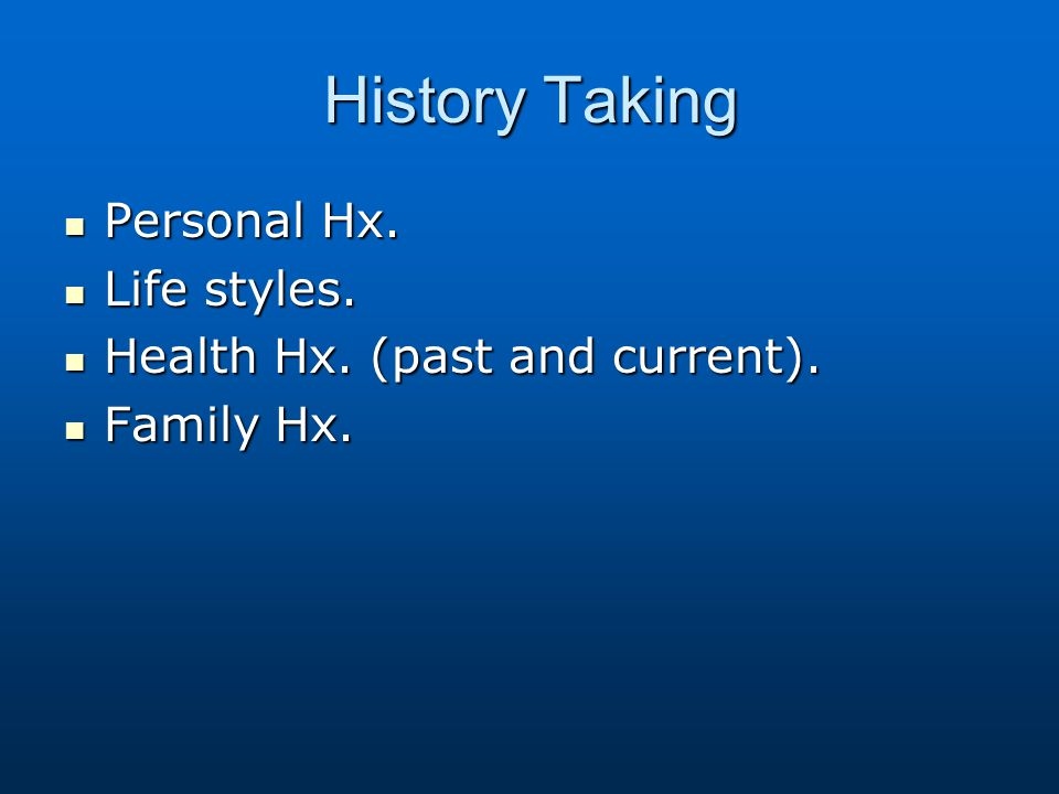 History Taking Personal Hx. Life styles.