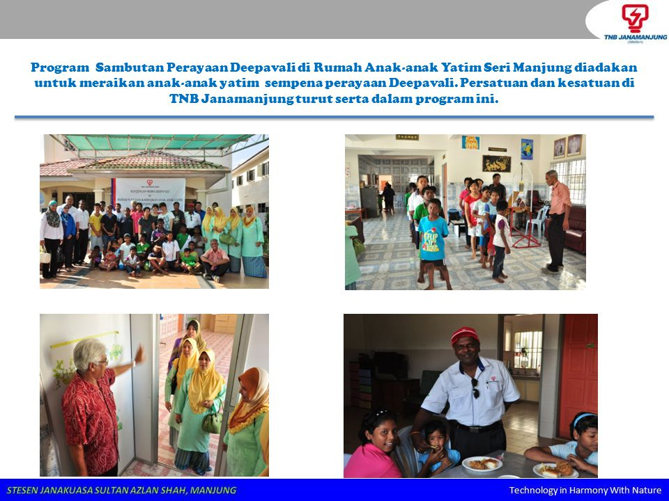 Program Sambutan Perayaan Deepavali di Rumah Anak-anak Yatim Seri Manjung diadakan untuk meraikan anak-anak yatim sempena perayaan Deepavali.