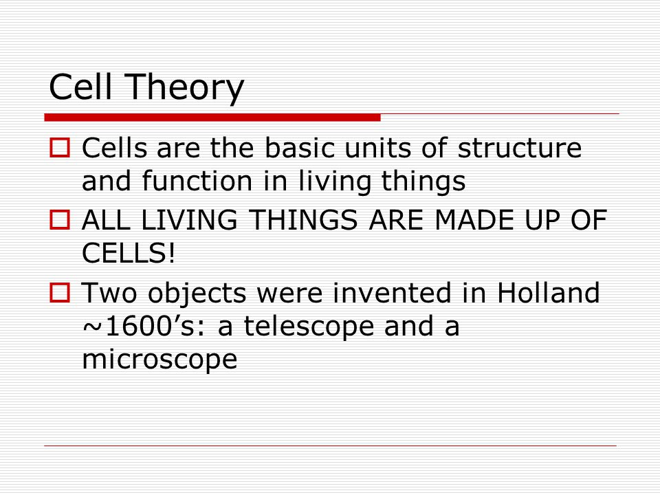 Cell Theory Cells are the basic units of structure and function in living things. ALL LIVING THINGS ARE MADE UP OF CELLS!