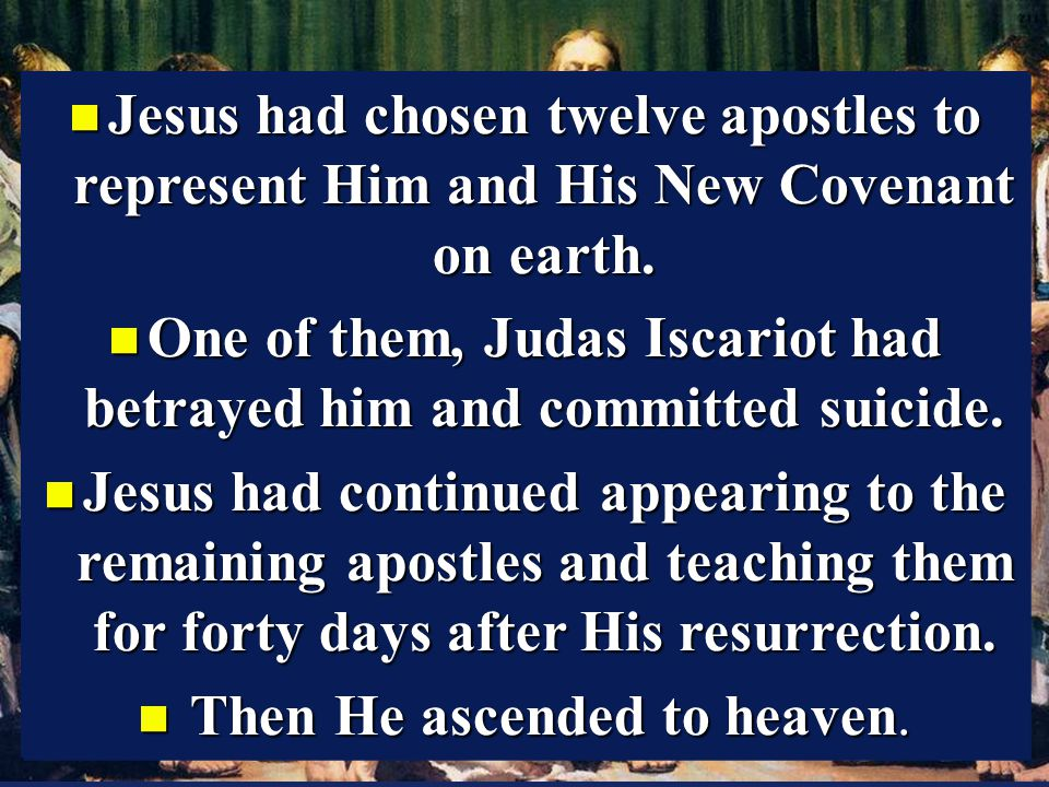 One of them, Judas Iscariot had betrayed him and committed suicide.