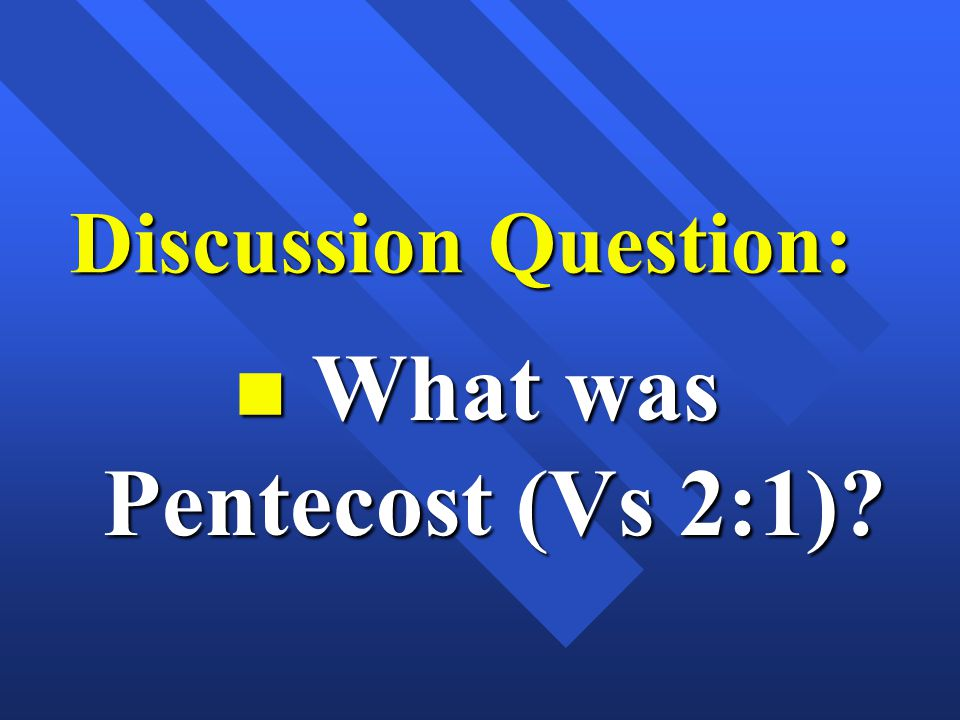 What was Pentecost (Vs 2:1)