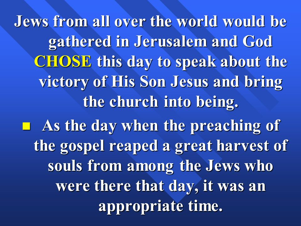 Jews from all over the world would be gathered in Jerusalem and God CHOSE this day to speak about the victory of His Son Jesus and bring the church into being.