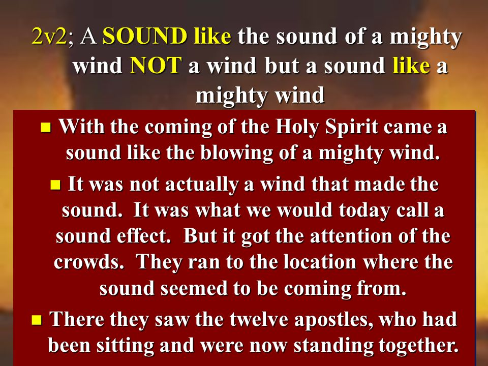 2v2; A SOUND like the sound of a mighty wind NOT a wind but a sound like a mighty wind